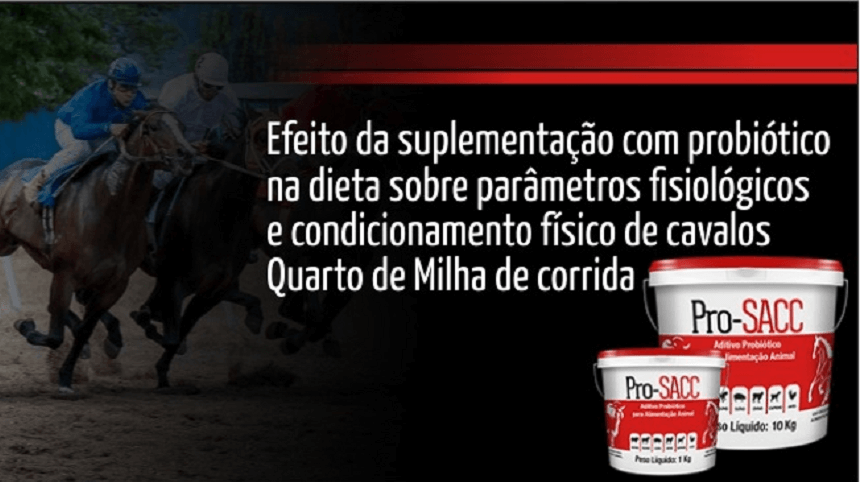 Efeito da suplementação com probiótico Pro-SACC na dieta sobre parâmetros fisiológicos e condicionamento físico de cavalos Quarto de Milha de corrida